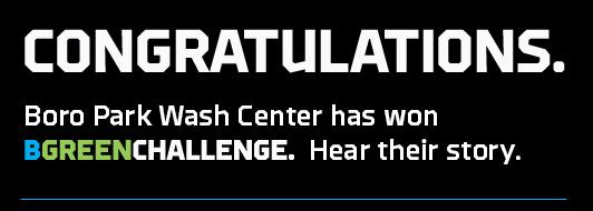 Congratulations. Boro Park Wash Center has won the BGREENCHALLENGE.
